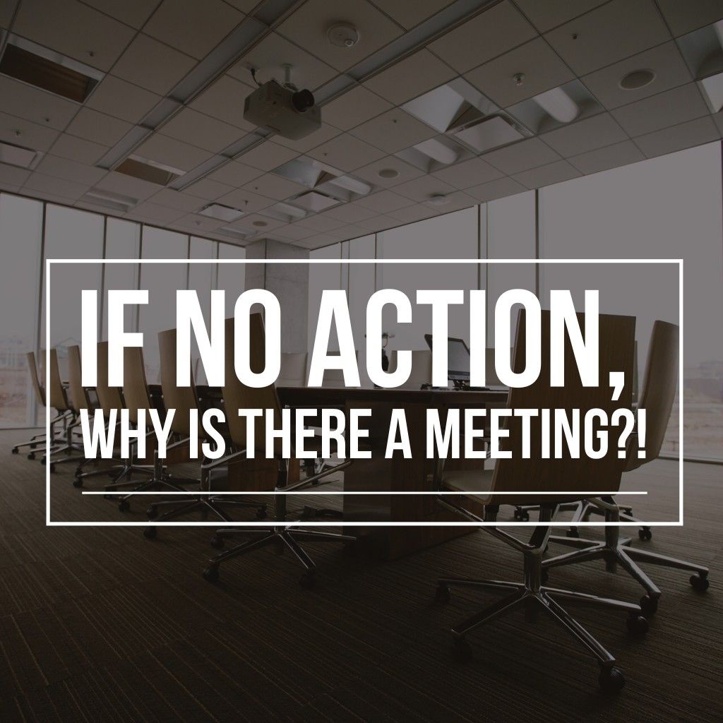 If No Action, Why Is There A Meeting?!