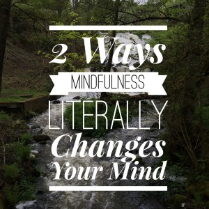 2 Ways Mindfulness Literally Changes Your Mind