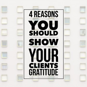 4 Reasons You Should Show Your Clients Gratitude
