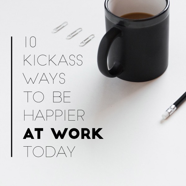 10 Kickass Ways Happier at Work Pic Resize