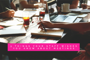 3 things your staff wishes you knew about meetings