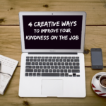 4 Creative Ways to Improve Your Kindness On The Job
