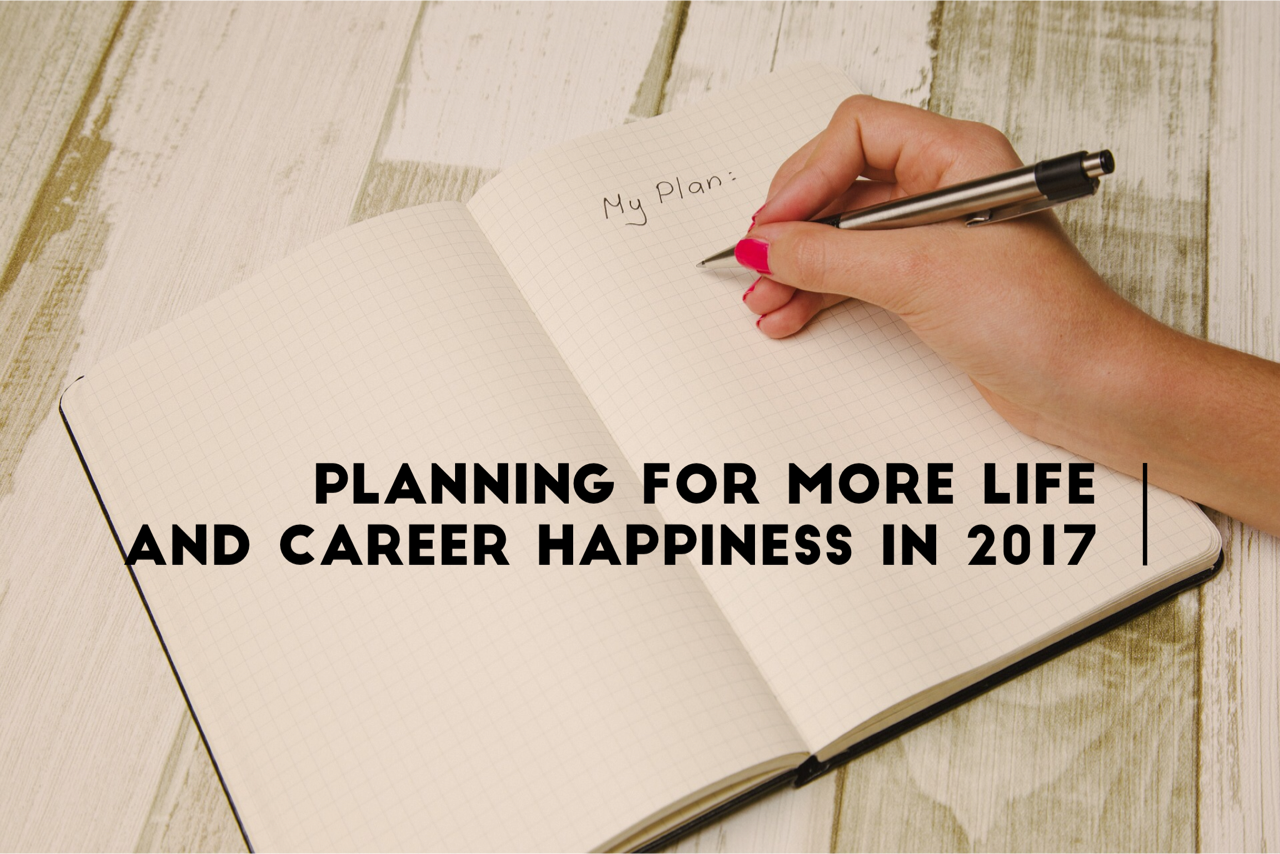 planning for more life and career happiness in 2017